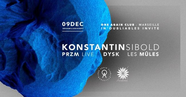 IN'OUBLIABLES invite KONSTANTIN SIBOLD, PRZM, LES MULES, DYSK au One Again